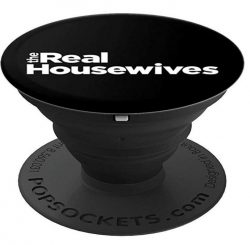 I  want a Real Housewives PopSocket!
